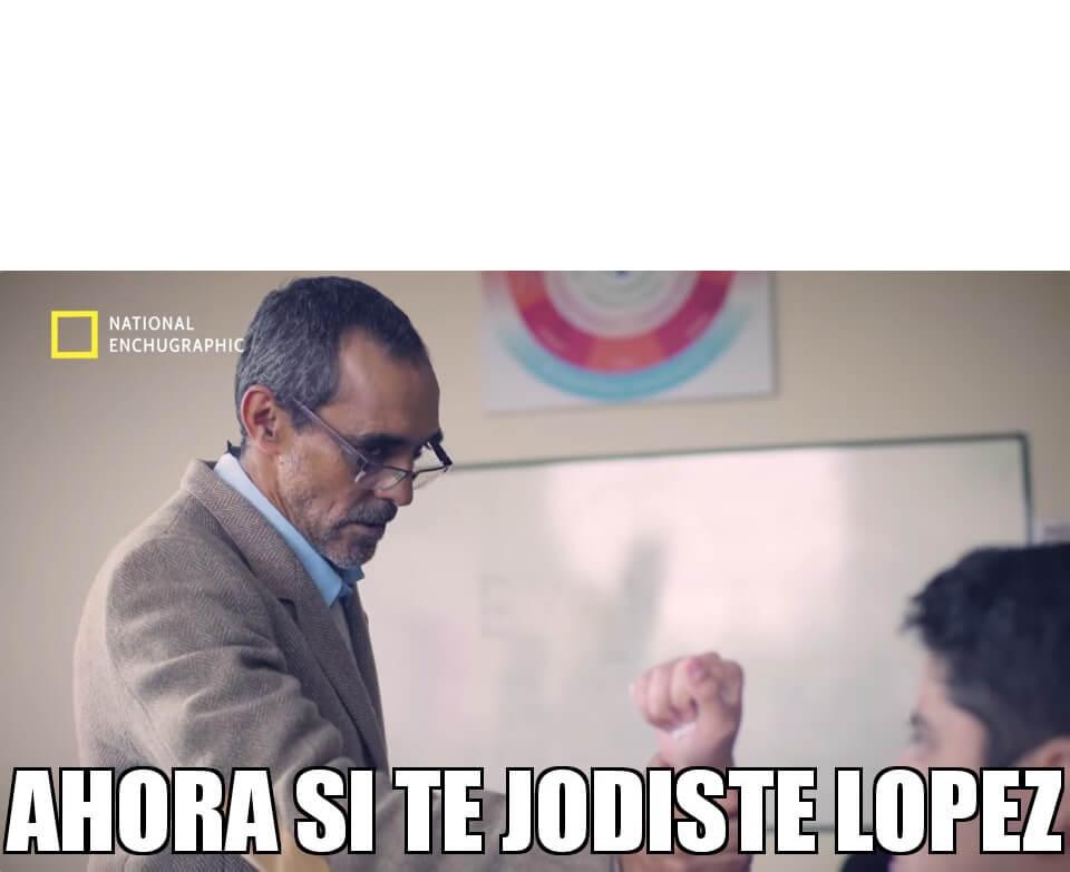 Ir a la pagina de la plantilla Ahora si te jodiste Lopez.
