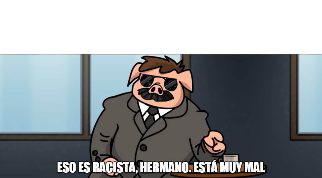 Ir a la pagina de la plantilla Eso es racista, hermano. Está muy mal..