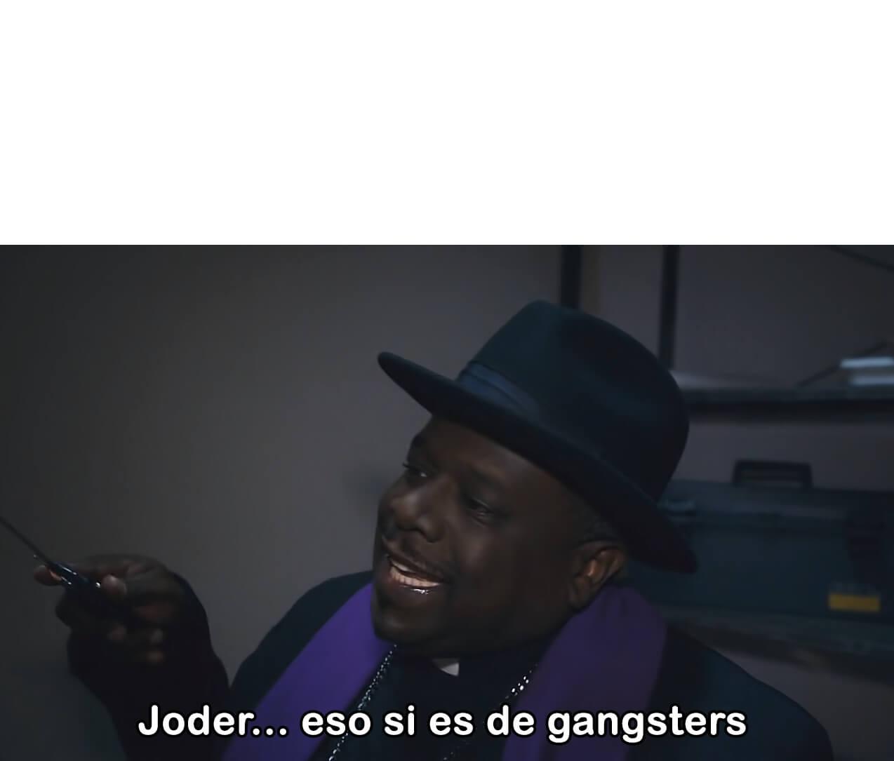 Ir a la pagina de la plantilla Joder... eso si es de gangster.