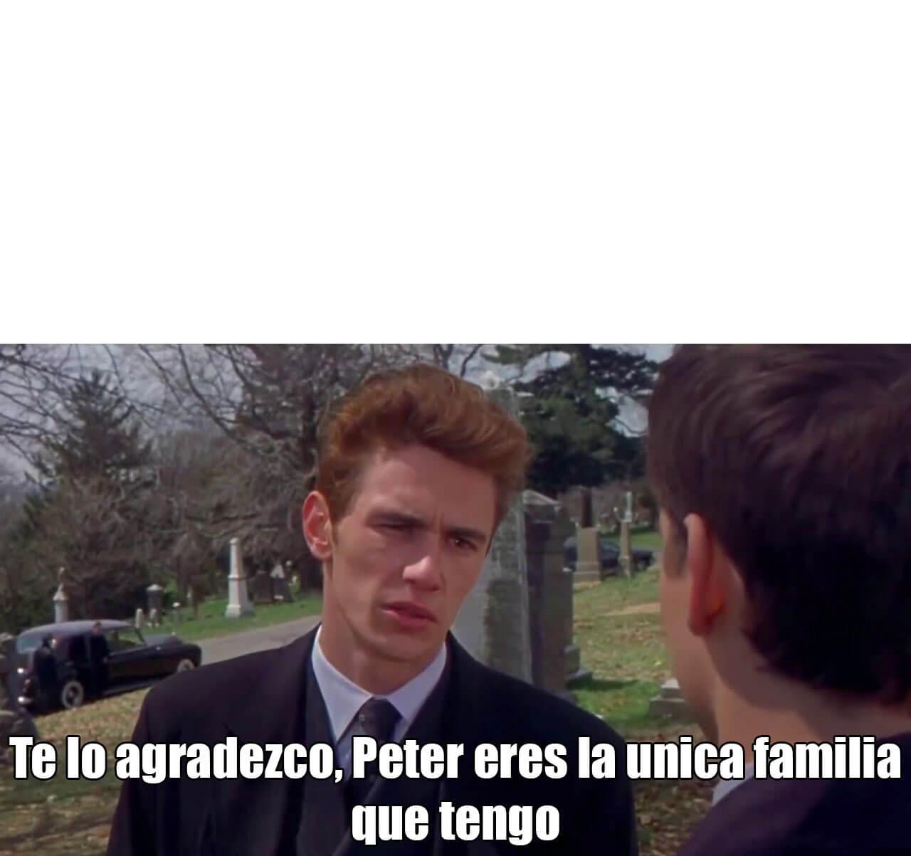 Ir a la pagina de la plantilla Te lo agradezco, Peter eres la única familia que tengo.